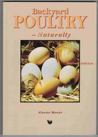 BACKYARD POULTRY Naturally by  Alanna Moore - Paperback - Python press edition - 2004 - from M & A Simper Bookbinders and Biblio.com