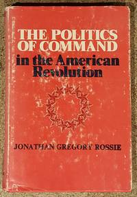 image of The Politics of Command in the American Revolution