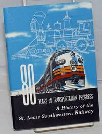80 Years of Transportation Progress; A History of the St. Louis Southwestern Railway