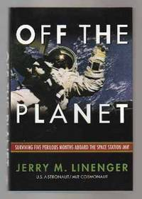 Off The Planet: Surviving Five Perilous Months Above The Space Station Mir  - 1st Edition/1st Printing