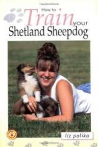 image of How to Train Your Shetland Sheepdog (How To...(T.F.H. Publications))