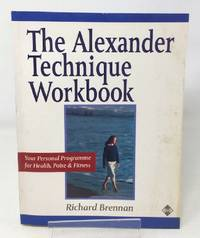 The Alexander Technique Workbook: Your Personal Programme for Health, Poise and Fitness (Health...