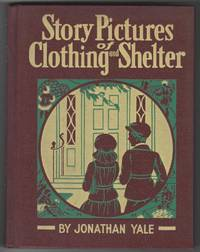 STORY PICTURES OF CLOTHING, SHELTER AND TOOLS by Yale, Jonathon - 1939