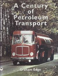 A Century of Petroleum TRansport by Edge. Graham - 1st Edition - 1998 - from Dereks Transport Books and Biblio.co.uk