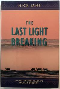 The Last Light Breaking: Living Among Alaska's Inupiat Eskimos by  Nick Jans - Hardcover - 1993-07-01 2019-08-23 - from Resource for Art and Music Books (SKU: SKU1000106)