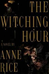 The Witching Hour by  Anne Rice - Hardcover - 1990 - from ThriftBooks and Biblio.com