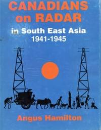 CANADIANS ON RADAR IN SOUTH EAST ASIA 1941-1945 : the saga of the seven hundred and twenty-three RCAF radar mechanics who served with the RAF in South East Asia during WWII