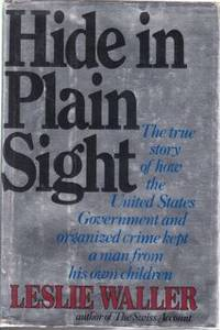 Hide in Plain Sight: The True Story of How the United States Government and Organized Crime Kept a Man From his Own Children