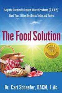 The Food Solution: Skip the Chemically-Ridden Altered Products (C.R.A.P.). Start Your 21-Day Diet...
