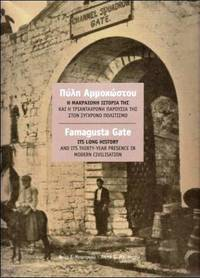 FAMAGUSTA GATE - Its Long History and Its Thirty-Year Presence in Modern Civilisation