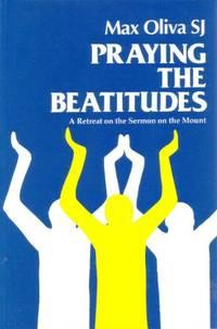 Praying the Beatitudes: A Retreat on the Sermon on the Mount