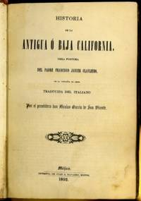 Historia de la Antigua o Baja California with Relacion Historica de la Vida del Venerable Padre Fray Junipero Serra
