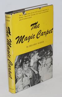 The Magic Carpet: The incredible story of one of the greatest migrations in history-that of the Yemenite Jews from an inaccessible part of Arabia to Israel