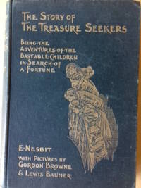 The Story of the Treasure Seekers Ð Being the adventures of the Bastable children in search of a fortune. by Nesbit, E