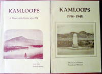 Kamloops. Two Volumes. Vol. 1-A History of the District Up to 1914. Vol. 2-1914-1945