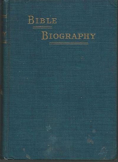 BIBLE BIOGRAPHY A Portrayal of the Characters in Holy Writ, Whitteker, J. E.