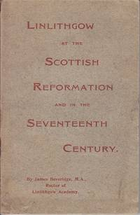 Linlithgow at the Scottish Reformation and in the Seventeenth Century - SIGNED