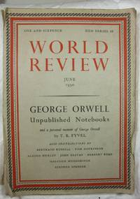 World Review June 1950 George Orwell Unpublished Notebooks, and a personal memoir of George Orwell by T R Fyvel