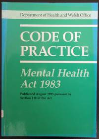 DEPARTMENT OF HEALTH AND WELSH OFFICE; CODE OF PRACTICE: MENTAL HEALTH ACT 1983.
