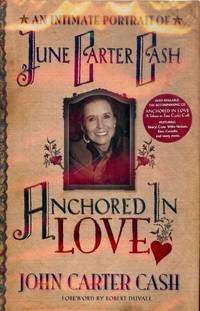 ANCHORED IN LOVE: AN INTIMATE PROTRAIT OF JUNE CARTER CASH