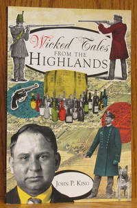 Wicked Tales from the Highlands by  John P King - Paperback - 1st ed. [Stated]. - 2011 - from Schroeder's Book Haven (SKU: E2323)