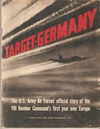 TARGET: GERMANY -- The U.S. Army Air Force's official story of the VIII Bomber Command's first year over Europe; (British Edition)