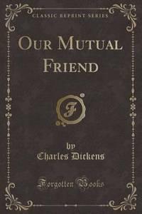Our Mutual Friend Classic Reprint