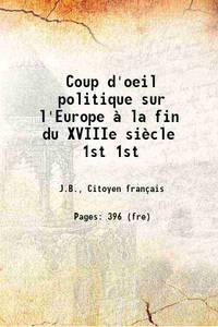 Coup d'oeil politique sur l'Europe � la fin du XVIIIe si�cle Volume 1st