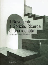 IL NOVECENTO A GORIZIA: Ricerca di una identita. Urbanistica e architettura.