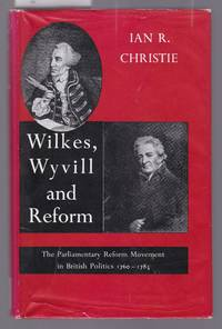 image of Wilkes, Wyvil and Reform - The Parliamentary Reform Movement in British Politics 1760-1785