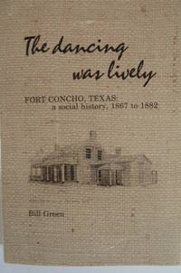 THE DANCING WAS LIVELY. FORT CONCHO  TEXAS  A social history  18671882.