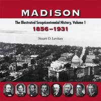 image of Madison: The Illustrated Sesquicentennial History, Volume 1, 1856–1931