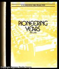 PIONEERING YEARS: Some Memories of my 43 years in Aircraft. The Autobiography of C.E.Fielding Covering the Years from 1918 to1961