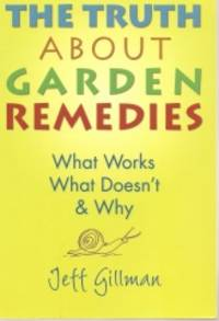 The Truth about Garden Remedies  What Works, What Doesn't and Why