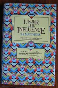 Under the Influence: Recollections of Robert Graves, Laura Riding, and  Friends