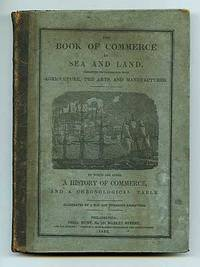 The Book of Commerce by Sea and Land, Exhibiting the Connection with Agriculture, the Arts, and Manufactures. To which are added A History of Commerce, and A Chronological Table