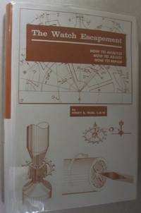 The Watch Escapement; How to Analyze, How to Adjust, How to Repair