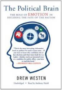 image of Political Brain: The Role of Emotion in Deciding the Fate of the Nation, Library Edition
