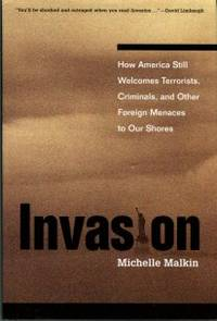 image of Invasion: How America Still Welcomes Terrorists, Criminals, Adn Other Foreign Menaces To Our Shores
