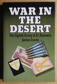 War In The Desert. The Eighth Army at El Alamein by  James Lucas - First Edition - 1982 - from N. G. Lawrie Books. (SKU: 19159)