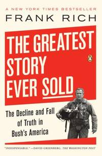 The Greatest Story Ever Sold : The Decline and Fall of Truth in Bush's America