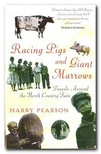 Racing Pigs And Giant Marrows Travels around the North Country Fairs