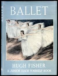 Ballet [A Junior Teach Yourself Book No. 559] by Fisher, Hugh - 1960