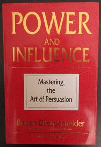Power and Influence. Mastering the Art of Persuasion.