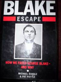 The Blake Escape : How We Freed George Blake-and Why by Michael Randle & Pat Pottle - First Edition - 1989 - from R. E. Coomber  and Biblio.com