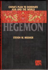 Hegemon: China's Plan to Dominate Asia and the World by Mosher, Steven W - 2000