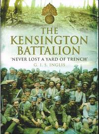 THE KENSINGTON BATTALION 'NEVER LOST A YARD OF TRENCH'