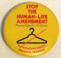 image of Stop the Human-Life Amendment / Abortion rights for all women [pinback button]