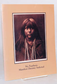 image of No feathers: manifest destiny indicted Catalogue of an exhibition held November 11-December 9, 1994