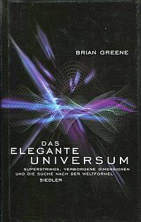 Das elegante Universum. Superstrings  verborgene Dimensionen und die Suche nach der Weltformel.
